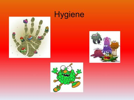 Hygiene. What are we going to be learning about? Throughout the week, we are going to be learning about; hygiene and cleanliness, the affects of spreading.