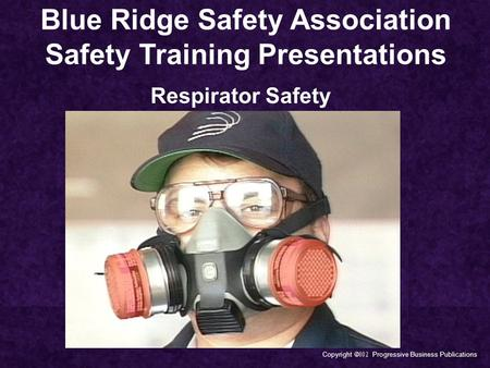 Copyright  Progressive Business Publications Blue Ridge Safety Association Safety Training Presentations Respirator Safety.