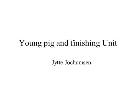 Young pig and finishing Unit Jytte Jochumsen. Growers and finishers 1/3 solid floor, enrichment materials, climate, showering 75 % 25 %