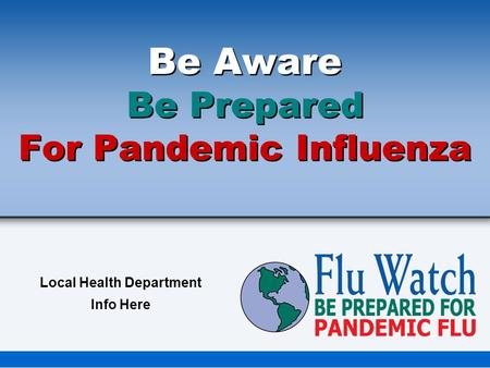 Be Aware Be Prepared For Pandemic Influenza Local Health Department Info Here.