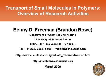 1 Transport of Small Molecules in Polymers: Overview of Research Activities Benny D. Freeman (Brandon Rowe) Department of Chemical Engineering University.
