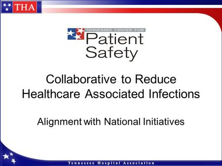 Collaborative to Reduce Healthcare Associated Infections Alignment with National Initiatives.