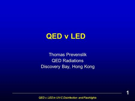 QED v LED Thomas Prevenslik QED Radiations Discovery Bay, Hong Kong QED v. LED in UV-C Disinfection and Flashlights 1.