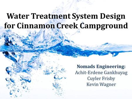 Water Treatment System Design for Cinnamon Creek Campground Nomads Engineering: Achit-Erdene Gankhuyag Cuyler Frisby Kevin Wagner.
