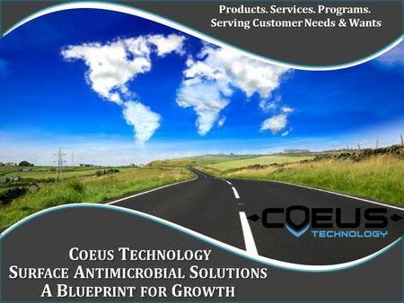 Products. Services. Programs. Serving Customer Needs & Wants Serving Customer Needs & Wants C OEUS T ECHNOLOGY S URFACE A NTIMICROBIAL S OLUTIONS A B LUEPRINT.