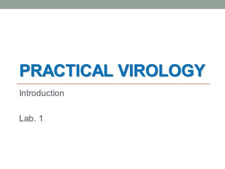 Practical Virology Introduction Lab. 1.