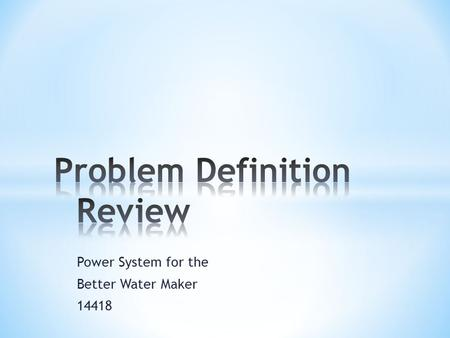 Power System for the Better Water Maker 14418. ● Introduce Team ● Project Background ● Problem Objectives and Statement ● Use Scenarios ● Prioritized.