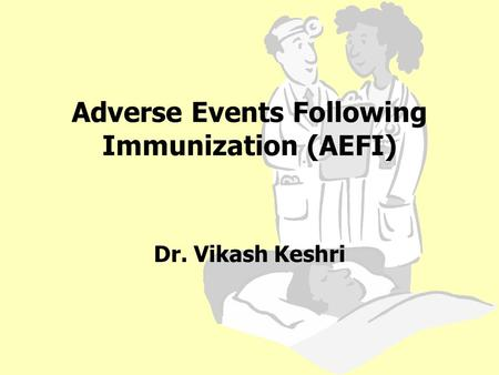 Adverse Events Following Immunization (AEFI) Dr. Vikash Keshri.