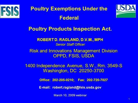 1 Poultry Products Inspection Act. ROBERT D. RAGLAND, D.V.M., MPH Senior Staff Officer Risk and Innovations Management Division OPPD, FSIS, USDA 1400 Independence.
