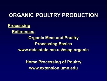 Processing References: Organic Meat and Poultry Processing Basics www.mda.state.mn.us/esap.organic Home Processing of Poultry www.extension.umn.edu ORGANIC.