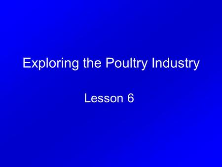 Exploring the Poultry Industry Lesson 6. Interest Approach How does a chicken process it's food differently than a cow?
