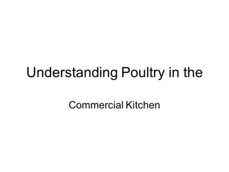 Understanding Poultry in the Commercial Kitchen. Maturity and Tenderness Rules for consideration Tenderness of a bird is affected by two factors 1.The.