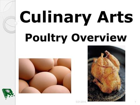 Poultry Overview Culinary Arts 5/21/20151. Bellwork Answer the follow question in your notebook or on a sheet of paper. What parts of a chicken do you.
