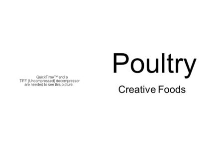 Poultry Creative Foods. Types of Poultry ChickenTurkey Goose Duck.