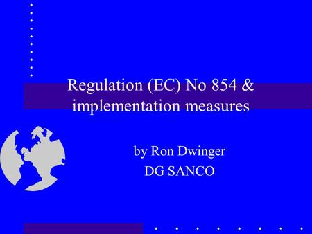 Regulation (EC) No 854 & implementation measures by Ron Dwinger DG SANCO.