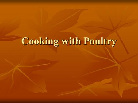 Cooking with Poultry. Types Chicken Chicken Turkey Turkey Duck Duck Geese Geese Cornish game hens Cornish game hens Squab Squab Quail Quail.