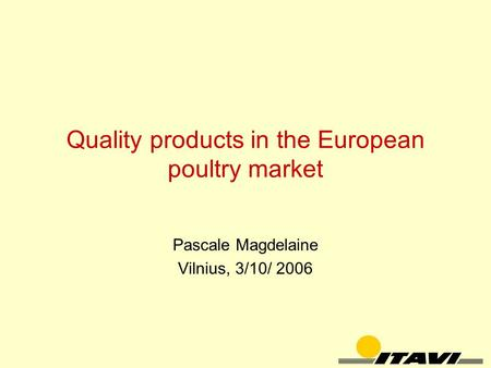 Quality products in the European poultry market Pascale Magdelaine Vilnius, 3/10/ 2006.