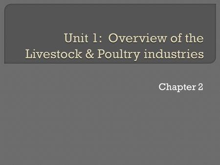 Chapter 2.  Role & impact of U.S. livestock industry  International trade influences on animal agriculture industry  Overviews of animal livestock.