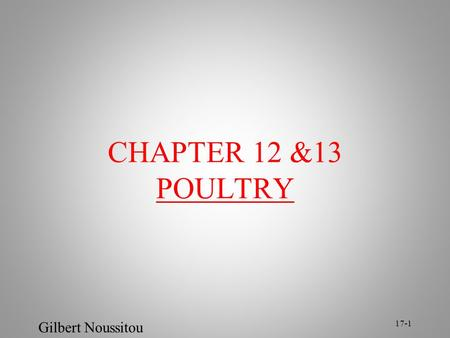 Gilbert Noussitou 17-1 CHAPTER 12 &13 POULTRY. Gilbert Noussitou 17-2 Poultry Poultry is the generic term for domesticated birds Poultry is generally.