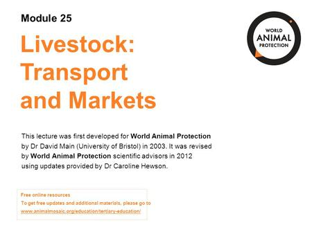 Module 25: Livestock: Transport and Markets Concepts in Animal Welfare © World Animal Protection 2014. Unless stated otherwise, image credits are World.