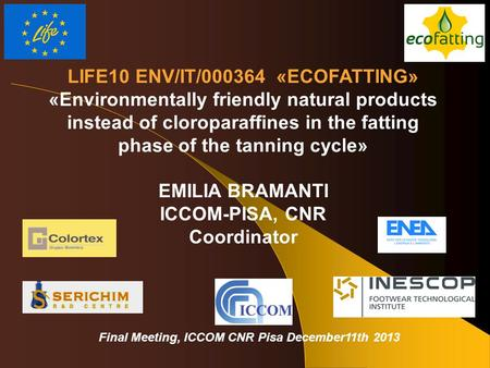 LIFE10 ENV/IT/000364 «ECOFATTING» «Environmentally friendly natural products instead of cloroparaffines in the fatting phase of the tanning cycle» EMILIA.
