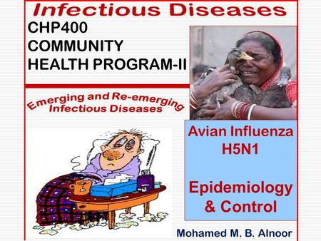 Mmmmm Mohamed M. B. Alnoor CHP400 COMMUNITY HEALTH PROGRAM-II Avian Influenza H5N1 Epidemiology & Control mmmmm.