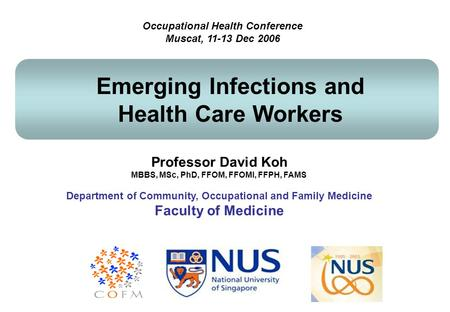 Professor David Koh MBBS, MSc, PhD, FFOM, FFOMI, FFPH, FAMS Department of Community, Occupational and Family Medicine Faculty of Medicine Occupational.