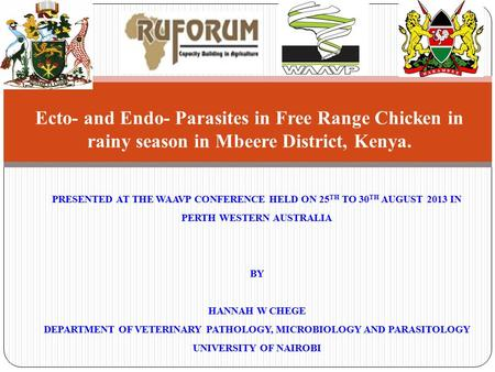 PRESENTED AT THE WAAVP CONFERENCE HELD ON 25 TH TO 30 TH AUGUST 2013 IN PERTH WESTERN AUSTRALIA BY HANNAH W CHEGE DEPARTMENT OF VETERINARY PATHOLOGY, MICROBIOLOGY.