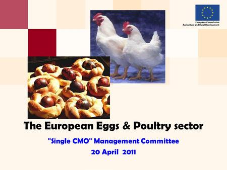 The European Eggs & Poultry sector Single CMO Management Committee 20 April 2011.