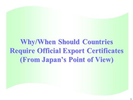 1 Why/When Should Countries Require Official Export Certificates (From Japan's Point of View)