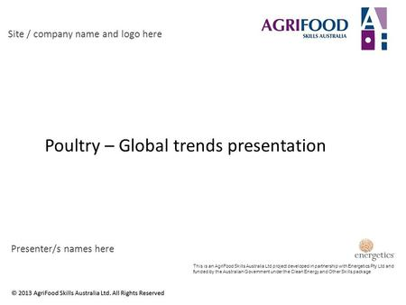 Poultry – Global trends presentation Site / company name and logo here Presenter/s names here This is an AgriFood Skills Australia Ltd project developed.