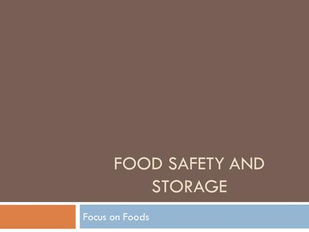 FOOD SAFETY AND STORAGE Focus on Foods. What is a Food borne illness  A Food Borne Illness is a sickness caused by eating food that contains a harmful.