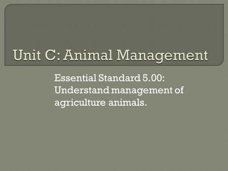 Essential Standard 5.00: Understand management of agriculture animals.