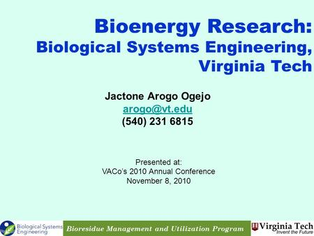 Jactone Arogo Ogejo (540) 231 6815 Bioenergy Research: Biological Systems Engineering, Virginia Tech Presented at: VACo's 2010 Annual Conference.