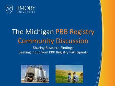 The Michigan PBB Registry Community Discussion Sharing Research Findings Seeking Input from PBB Registry Participants.