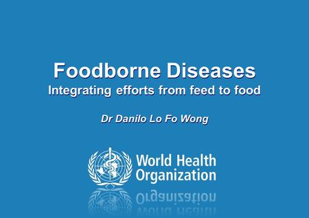 Foodborne Outbreak Investigation, Hanoi, Vietnam 01 – 05 June 2009 Foodborne Diseases Integrating efforts from feed to food Dr Danilo Lo Fo Wong.