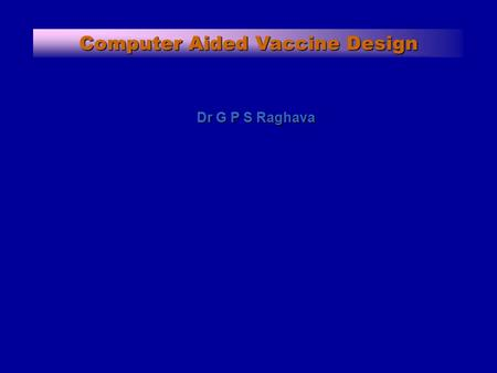 Computer Aided Vaccine Design Dr G P S Raghava. Concept of Drug and Vaccine Concept of Drug Concept of Drug –Kill invaders of foreign pathogens –Inhibit.