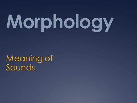 Morphology Meaning of Sounds. Linguistics Phonetics Phonology Morphology Syntax Semantics.