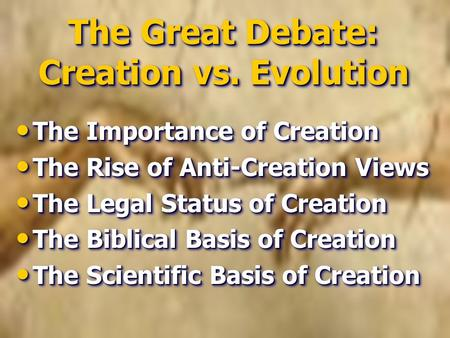 The Great Debate: Creation vs. Evolution The Great Debate: Creation vs. Evolution The Importance of Creation The Importance of Creation The Rise of Anti-Creation.