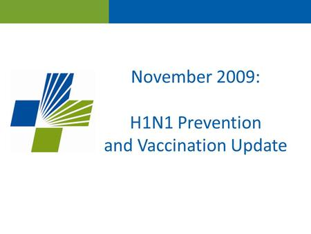 November 2009: H1N1 Prevention and Vaccination Update.