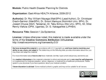 Module: Public Health Disaster Planning for Districts Organization: East Africa HEALTH Alliance, 2009-2012 Author(s): Dr. Roy William Mayega (MakSPH) (Lead.