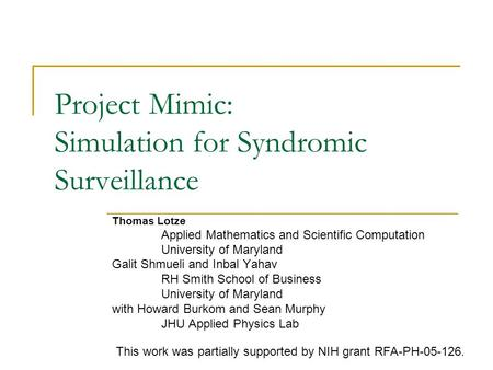 Project Mimic: Simulation for Syndromic Surveillance Thomas Lotze Applied Mathematics and Scientific Computation University of Maryland Galit Shmueli and.