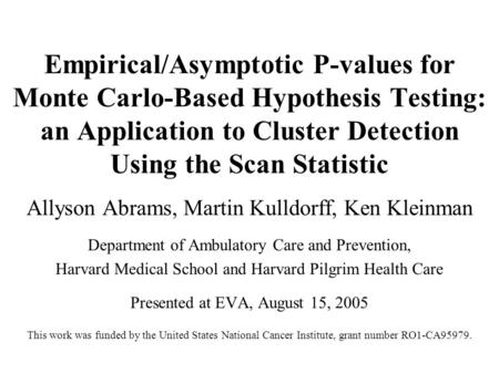 Empirical/Asymptotic P-values for Monte Carlo-Based Hypothesis Testing: an Application to Cluster Detection Using the Scan Statistic Allyson Abrams, Martin.