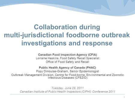 1 Collaboration during multi-jurisdictional foodborne outbreak investigations and response Canadian Food Inspection Agency (CFIA) Lorraine Haskins, Food.