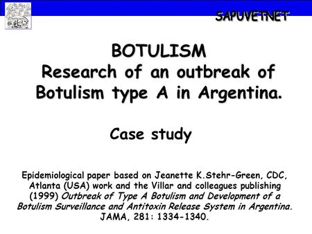 Epidemiological paper based on Jeanette K.Stehr-Green, CDC, Atlanta (USA) work and the Villar and colleagues publishing (1999) Outbreak of Type A Botulism.