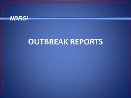 "NDRSi OUTBREAK REPORTS. NDRSi Outbreak Reports - Select ""Enter/Edit Outbreak Report (s) Cases (s) Module."