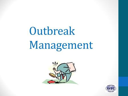 Outbreak Management. Learning Objectives 1.Describe the occurrence of disease in a population. 2.Discuss how an epidemic curve can help in managing an.