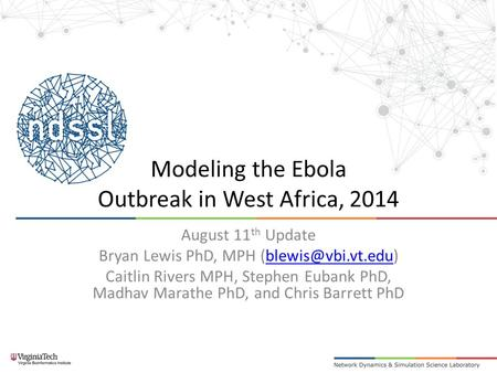 Modeling the Ebola Outbreak in West Africa, 2014 August 11 th Update Bryan Lewis PhD, MPH Caitlin Rivers MPH, Stephen.