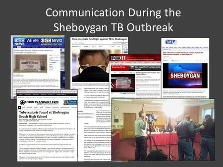 Communication During the Sheboygan TB Outbreak. Steps Taken Looked for lessons learned: Appleton Health Dept. Met with SASD Administration: Set up a plan.