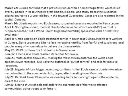 March 22: Guinea confirms that a previously unidentified hemorrhagic fever, which killed over 50 people in its southeast Forest Region, is Ebola. One study.